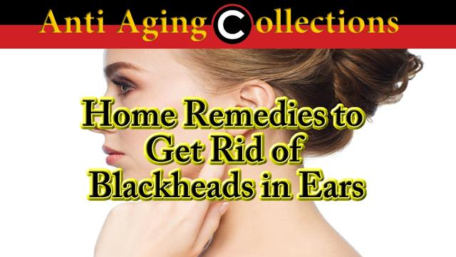 Home Remedies to Get Rid of Blackheads in Ears_国际_蛋蛋赞
