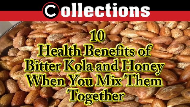 10 Health Benefits of Bitter Kola and Honey When You Mix