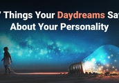 7 Things Your Daydreams Say About Your Personality