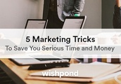 5 Marketing Tricks to Save You Serious Time and Money