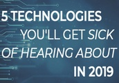 5 technologies you'll get sick of hearing about in 2019