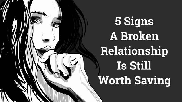 5 Signs A Broken Relationship Is Still Worth Saving